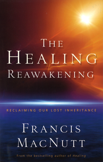 'The Healing Reawakening' by Francis MacNutt