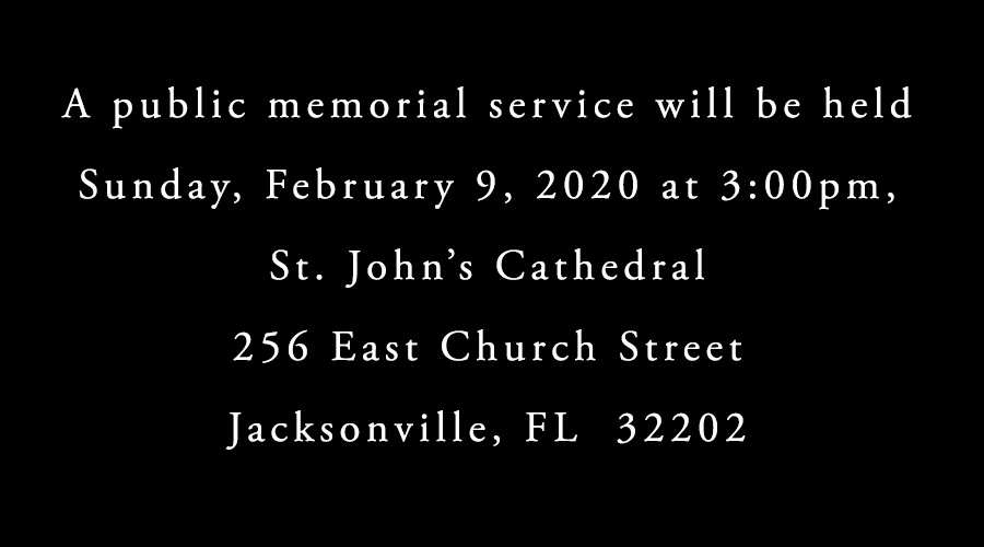 A public memorial service will be held Sunday, February 9, 2020 at 3:00pm. St. John's Episcopal Cathedral 256 East Church Street Jacksonville, FL 32202